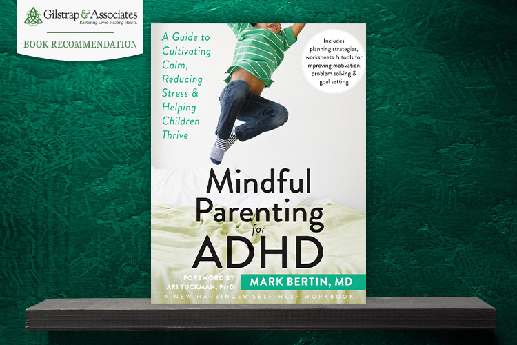 Adhd Parenting 4 Mindfulness Techniques >> Mindful Parenting for ADHD – Gilstrap And Associates
